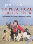 The Practical Dog Listener: The 30-Day Path to a Lifelong Understanding of Your Dog - eBook