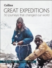Great Expeditions : 50 Journeys That Changed Our World - Book