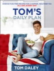 Tom's Daily Plan : Over 80 Fuss-Free Recipes for a Happier, Healthier You. All Day, Every Day. - Book