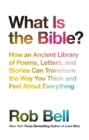 What is the Bible?: How an Ancient Library of Poems, Letters and Stories Can Transform the Way You Think and Feel About Everything - eBook