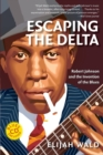Escaping the Delta : Robert Johnson and the Invention of the Blues - Book