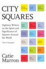 City Squares : Eighteen Writers on the Spirit and Significance of Squares Around the World - Book