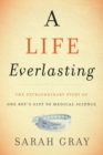 A Life Everlasting : The Extraordinary Story of One Boy's Gift to Medical Science - Book