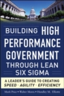 Building High Performance Government Through Lean Six Sigma: A Leader's Guide to Creating Speed, Agility, and Efficiency - Book