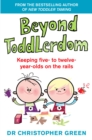 Beyond Toddlerdom : Every Parent's Guide to the 5-10s - Book