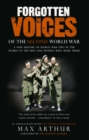 Forgotten Voices Of The Second World War : A New History of the Second World War in the Words of the Men and Women Who Were There - Book