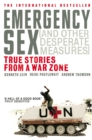 Emergency Sex (And Other Desperate Measures) : True Stories from a War Zone - Book