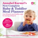 Annabel Karmel's New Complete Baby & Toddler Meal Planner : 200 Quick, Easy and Healthy Recipes for Your Baby - Book