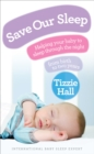 Save Our Sleep : Helping Your Baby to Sleep Through the Night, from Birth to Two Years - Book