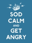 Sod Calm and Get Angry : Resigned Advice for Hard Times - Book