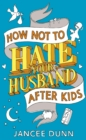 How Not to Hate Your Husband After Kids - Book