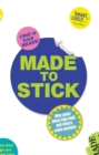 Made to Stick : Why some ideas take hold and others come unstuck - Book
