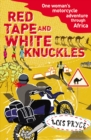 Red Tape and White Knuckles : One Woman's Motorcycle Adventure through Africa - Book