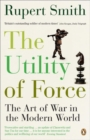 The Utility of Force : The Art of War in the Modern World - Book