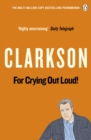 For Crying Out Loud : The World According to Clarkson v. 3 - Book