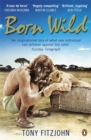Born Wild : The Extraordinary Story of One Man's Passion for Lions and for Africa. - Book