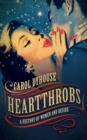 Heartthrobs : A History of Women and Desire - Book