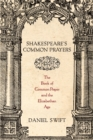 Shakespeares Common Prayers: The Book of Common Prayer and the Elizabethan Age - eBook