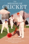 The Meaning of Cricket : Or How to Waste Your Life on an Inconsequential Sport - Book