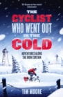 The Cyclist Who Went Out in the Cold : Adventures Along the Iron Curtain Trail - Book