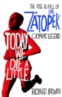 Today We Die a Little : The Rise and Fall of Emil Zatopek, Olympic Legend - Book