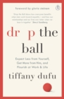 Drop the Ball : Expect Less from Yourself, Get More from Him, and Flourish at Work & Life - Book