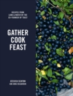 Gather, Cook, Feast : Recipes from Land and Water by the Co-Founder of Toast - Book
