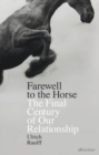 Farewell to the Horse : The Final Century of Our Relationship - Book