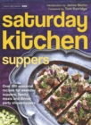 Saturday Kitchen Suppers : Over 100 Seasonal Recipes for Weekday Suppers, Family Meals and Dinner Party Show Stoppers - Book