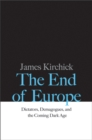 The End of Europe : Dictators, Demagogues, and the Coming Dark Age - Book