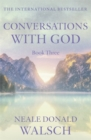 Conversations with God : An Uncommon Dialogue Bk. 3 - Book