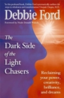 Dark Side of the Light Chasers : Reclaiming Your Power, Creativity, Brilliance and Dreams - Book