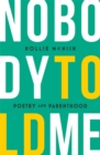 Nobody Told Me : Poetry and Parenthood - Book