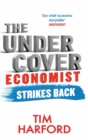 The Undercover Economist Strikes Back : How to Run or Ruin an Economy - Book