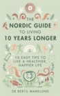 The Nordic Guide to Living 10 Years Longer : 10 Easy Tips to Live a Healthier, Happier Life - Book