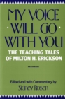 My Voice Will Go with You : The Teaching Tales of Milton H. Erickson - Book