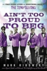 Ain't Too Proud to Beg : The Troubled Lives and Enduring Soul of the Temptations - eBook