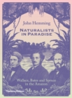 Naturalists in Paradise : Wallace, Bates and Spruce in the Amazon - Book