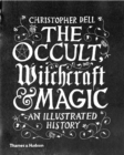 The Occult, Witchcraft and Magic : An Illustrated History - Book