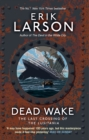 Dead Wake : The Last Crossing of the Lusitania - Book