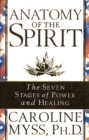 Anatomy of the Spirit : The Seven Stages of Power and Healing - Book