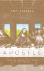 Apostle : Travels Among the Tombs of the Twelve - Book