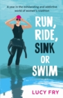 Run, Ride, Sink or Swim : A Year in the Exhilarating and Addictive World of Women's Triathlon - Book