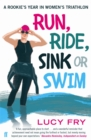 Run, Ride, Sink or Swim : A Rookie's Year in Women's Triathlon - Book