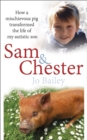 Sam and Chester : How a Mischievous Pig Transformed the Life of My Autistic Son - Book