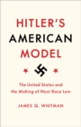 Hitler's American Model : The United States and the Making of Nazi Race Law - Book