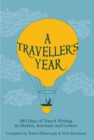 A Traveller's Year : 365 Days of Travel Writing in Diaries, Journals and Letters - Book