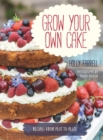 Grow Your Own Cake : Recipes from Plot to Plate - Book