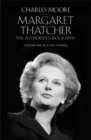 Margaret Thatcher : The Authorized Biography Not for Turning Volume One - Book