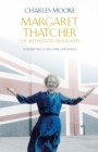 Margaret Thatcher : The Authorized Biography, Volume Two: Everything She Wants Volume two - Book